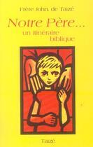 Couverture du livre « Notre Père... ; un itinéraire biblique » de Frere John aux éditions Presses De Taize