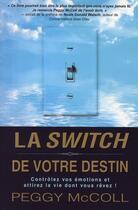 Couverture du livre « La switch de votre destin ; équilibrez vos émotions selon toutes les situations » de Mccoll Peggy aux éditions Ada
