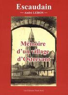 Couverture du livre « Escaudain ; mémoire d'un village d'Ostrevant » de Andre Lebon aux éditions Nord Avril