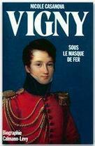 Couverture du livre « Alfred de Vigny » de Nicole Casanova aux éditions Calmann-levy