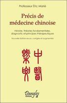 Couverture du livre « Précis de médecine chinoise ; histoire, théories fondamentales, diagnostic et principes thérapeutiques » de Eric Marie aux éditions Dangles