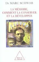 Couverture du livre « La Memoire, Comment La Conserver Et La Developper » de Schwob-M aux éditions Odile Jacob
