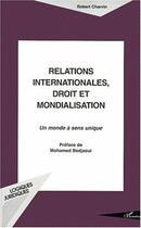 Couverture du livre « Relations internationales, droit et mondialisation ; un monde à sens unique » de Robert Charvin aux éditions L'harmattan