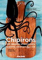 Couverture du livre « Chipirons ; 40 recettes d'encornets, supions, calamars & cie » de Claude Prigent aux éditions Sud Ouest Editions