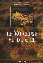 Couverture du livre « Le vaucluse vu du ciel » de Francois Jourdan et Jean-Paul Merlin aux éditions Edisud