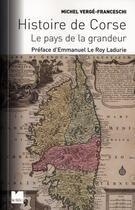 Couverture du livre « Histoire de Corse ; le pays de la grandeur (édition 2010) » de Michel Verge-Franceschi aux éditions Felin
