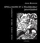 Couverture du livre « Apollinaire et l'enchanteur pourrissant ; genèse d'une poétique » de Jean Burgos aux éditions Calliopees