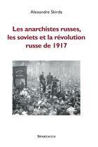 Couverture du livre « Les anarchistes russes, les soviets et la révolution de 1917 » de Alexandre Skirda aux éditions Spartacus