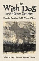 Couverture du livre « The Wish Dog » de Penny Thomas aux éditions Honno Press Digital