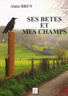Couverture du livre « Ses bêtes et mes champs » de Alain Brun aux éditions Abm Courtomer