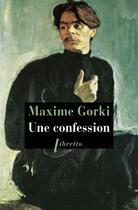 Couverture du livre « Une confession » de Maxime Gorki aux éditions Libretto