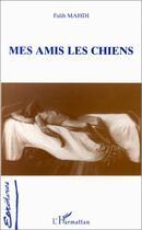Couverture du livre « Mes amis les chiens » de Falih Mahdi aux éditions L'harmattan