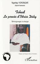 Couverture du livre « Tchad ; Le Proces D'Idriss Deby ; Temoignage A Charge » de Ngarlejy Yorongar aux éditions L'harmattan