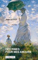 Couverture du livre « Des rimes pour mes amours » de Jean Guyot aux éditions La Bruyere