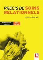 Couverture du livre « Précis de soins relationnels ; professionnels infirmiers ; IFSI UE 4.2 » de Jean Argenty aux éditions Lamarre