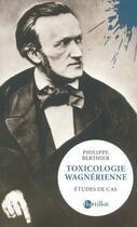 Couverture du livre « Toxicologie wagnérienne ; études de cas » de Philippe Berthier aux éditions Bartillat