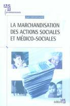 Couverture du livre « La Marchandisation Des Actions Sociales Et Medico-Sociales » de Joel Defontaine aux éditions Ash