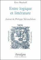 Couverture du livre « Entre logique et littérature ; autour de Philippe Mélanchthon » de Kees Meerhoff aux éditions Paradigme