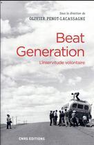 Couverture du livre « Beat generation ; l'inservitude volontaire » de Olivier Penot-Lacassagne aux éditions Cnrs