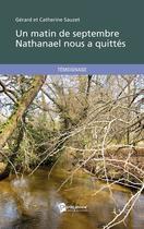 Couverture du livre « Un matin de septembre Nathanael nous a quittés » de Gerard Sauzet et Catherine Sauzet aux éditions Publibook