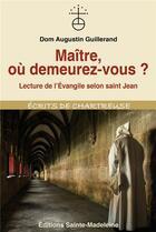 Couverture du livre « Maître, où demeurez-vous ? ; lecture de l'évangile selon saint Jean » de Augustin Guillerand aux éditions Sainte Madeleine