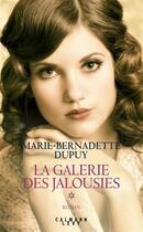 Couverture du livre « La galerie des jalousies T.1 » de Marie-Bernadette Dupuy aux éditions Calmann-levy