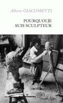 Couverture du livre « Pourquoi je suis sculpteur » de Alberto Giacometti aux éditions Hermann