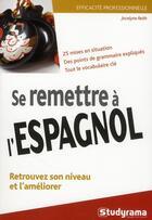 Couverture du livre « Se remettre a l'espagnol (2e édition) ; 25 mises en situation ; des points de grammaire expliqués, tout le vocabulaire clé » de Jocelyne Reith aux éditions Studyrama