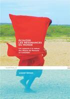 Couverture du livre « Écouter les résonances du monde ; les rapports humains et non-humains des Wayuu de Manaure (Colombie) » de Lionel Simon aux éditions Karthala