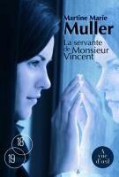 Couverture du livre « La servante de monsieur Vincent » de Martine-Marie Muller aux éditions A Vue D'oeil