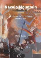 Couverture du livre « Navajo mountain ; la tête de la terre-mère, naatsis'aan » de Marie Cayol aux éditions L'ephemere