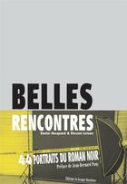 Couverture du livre « Belles rencontres ; 44 portraits du roman noir » de Xavier Hacquard et Vincent Loison aux éditions La Grange Bateliere