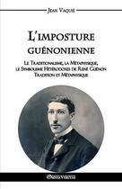 Couverture du livre « L'imposture guenonienne » de Jean Vaquie aux éditions Omnia Veritas