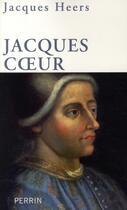 Couverture du livre « Jacques Coeur 1400-1456 » de Jacques Heers aux éditions Perrin