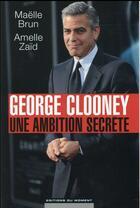 Couverture du livre « George Clooney ; une ambition secrète » de Maelle Brun et Amelle Zaid aux éditions Editions Du Moment