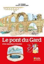 Couverture du livre « Le pont du Gard et les aqueducs romains » de Eric Teyssier et Frederic Cartier-Lange aux éditions Alcide