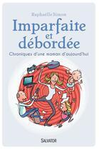 Couverture du livre « Imparfaite et débordée ; chroniques d'une maman » de Raphaelle Simon aux éditions Salvator