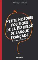 Couverture du livre « Petite histoire politique de la BD belge de langue française ; années 1920-1960 » de Philippe Delisle aux éditions Karthala