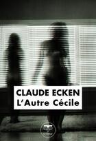 Couverture du livre « L'autre Cécile » de Claude Ecken aux éditions Le Belial