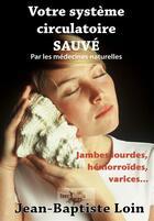 Couverture du livre « Votre système circulatoire sauvé avec les médecines naturelles » de Jean-Baptiste Loin aux éditions Terra Media