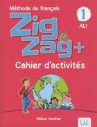 Couverture du livre « Zigzag T.1 ; méthode de français ; FLE ; A1.1 ; cahier d'activités (édition 2018) » de Helene Vanthier aux éditions Cle International