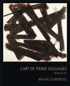 Couverture du livre « L'art de Pierre Soulages ; approches » de Bruno Duborgel aux éditions Bernard Chauveau