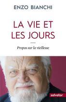 Couverture du livre « La vie et les jours ; propos sur la vieillesse » de Enzo Bianchi aux éditions Salvator