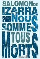 Couverture du livre « Nous sommes tous morts » de Salomon De Izarra aux éditions Rivages