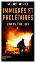 Couverture du livre « Immigrés et prolétaires ; Longwy, 1880-1980 » de Gerard Noiriel aux éditions Agone