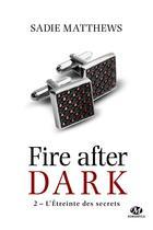 Couverture du livre « Fire after dark T.2 ; l'étreinte des secrets » de Sadie Matthews aux éditions Milady