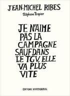 Couverture du livre « Je n'aime pas la campagne sauf dans le tgv, elle va plus vite » de Jean-Michel Ribes et Stephane Trapier aux éditions Xavier Barral