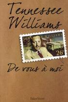 Couverture du livre « De vous à moi » de Tennessee Williams aux éditions Baker Street