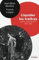 Couverture du livre « Liquider les traîtres ; la face cachée du PCF 1941-1943 » de Jean-Marc Berliere et Franck Liaigre aux éditions Robert Laffont