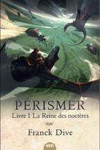 Couverture du livre « Pérismer T.1 ; la reine des Noctères » de Franck Dive aux éditions Mnemos